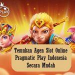 Temukan Agen Slot Online Pragmatic Play Indonesia Secara Mudah